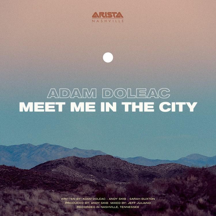 "ADAM DOLEAC DROPS FEEL-GOOD  TRACK, ""MEET ME IN THE CITY"""