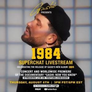 GASHI PRESENTS 1984 LIVESTREAM ON THURSDAY, AUGUST 6TH EXCLUSIVELY ON YOUTUBE