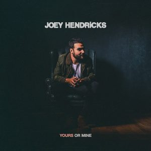 "JOEY HENDRICKS DROPS DEBUT TRACK, ""YOURS OR MINE"""