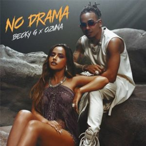 "BECKY G & OZUNA Release New Single & Video ""NO DRAMA"""