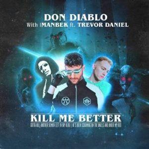 DON DIABLO, IMANBEK & TREVOR DANIEL JOIN FORCES ON NEW SINGLE 'KILL ME BETTER'