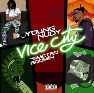 "YOUNG NUDY RELEASES NEW TRACK ""VICE CITY""    PRODUCED BY METRO BOOMIN"