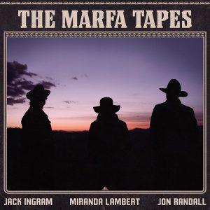 The Marfa Tapes - Jack Ingram, Miranda Lambert and Jon Randall
