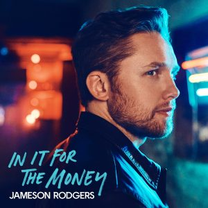 JAMESON RODGERS RELEASING NEW EP IN IT FOR THE MONEY APRIL 23