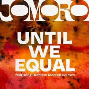 jomoro UNTIL WE EQUAL (FEAT. BRANDON MARKELL HOLMES) artwork