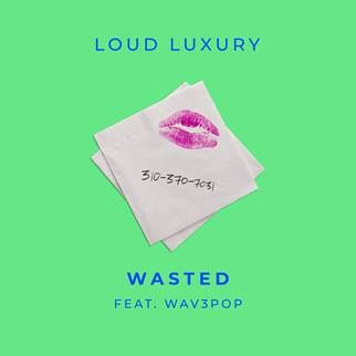 """LOUD LUXURY CONTINUE TO IMPRESS WITH NEW SINGLE """"WASTED"""" (FEAT. WAV3POP)"""