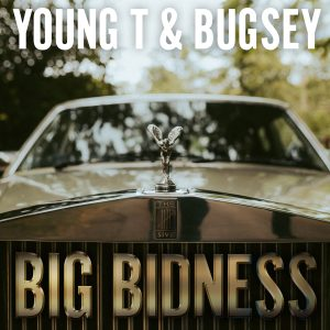 NOTTINGHAM'S YOUNG T & BUGSEY RETURN WITH EXPLOSIVE NEW SINGLE BIG BIDNESS