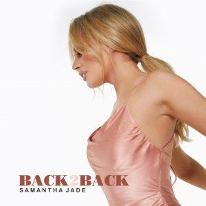 Samantha Jade releases new single & video 'BACK 2 BACK'