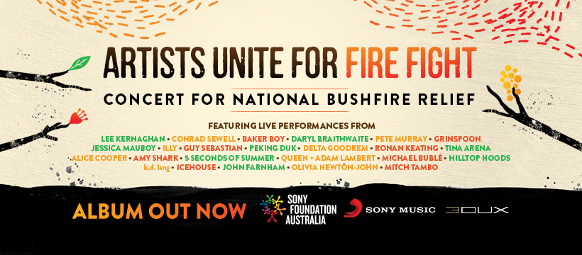 Sony Music Entertainment proudly announce ARTISTS UNITE FOR FIRE FIGHT: Concert for National Bushfire Relief