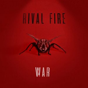 """RIVAL FIRE RELEASE DEBUT ALBUM """"WAR"""" OUT NOW!"""