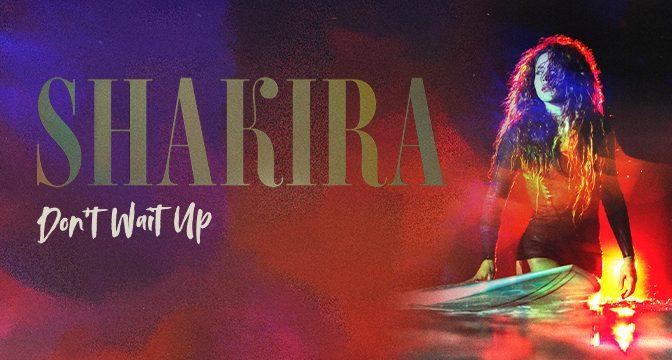 """SHAKIRA estrena su sencillo y video """"DON'T WAIT UP"""" Image"""
