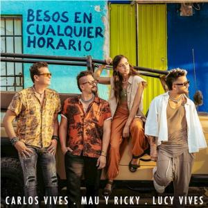 CARLOS VIVES Y MAU Y RICKY CONECTAN A COLOMBIA Y VENEZUELA EN SU PRIMERA COLABORACIÓN JUNTOS,  'BESOS EN CUALQUIER HORARIO'  EL SENCILLO MARCA EL DEBUT MUSICAL DE SU HIJA LUCY VIVES