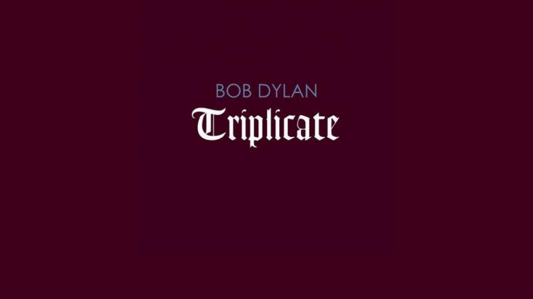 Bob Dylan – Triplicate
