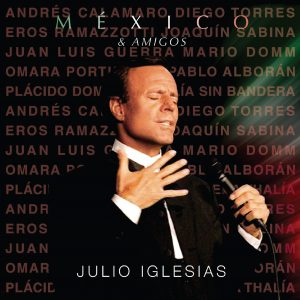 "JULIO IGLESIAS – ""MÉXICO & AMIGOS"""