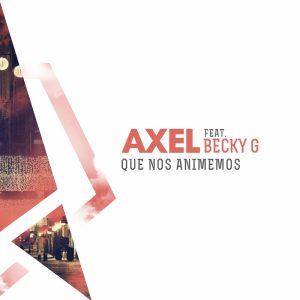 """AXEL PRESENTA EL TEMA """"QUE NOS ANIMEMOS"""" FEAT. BECKY G."""