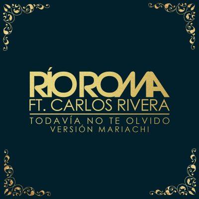 Rio Roma Todavia no te olvido Carlos Rivera Mariachi