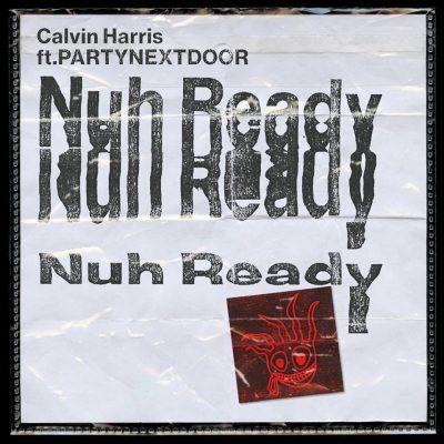 Calvin Harris Nuh Ready Nuh Ready
