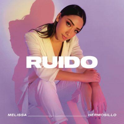 MELISSA HERMOSILLO – RUIDO