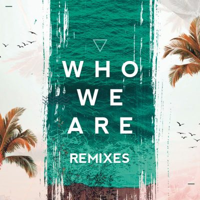 WHO WE ARE remixes – FTAMPA
