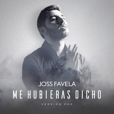 JOSS FAVELA – ME HUBIERAS DICHO POP VERSION