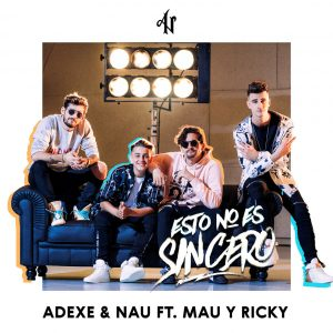 "ADEXE & NAU ESTRENAN EL VIDEO OFICIAL DE ""ESTO NO ES SINCERO"" FT. MAU Y RICKY"