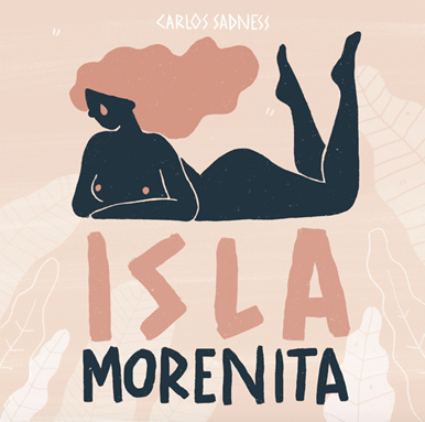 """CARLOS SADNESS ESTRENA """"ISLA MORENITA"""" NUEVO SENCILLO Y SHOW"""