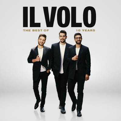 SE ENCONTRARON POR PRIMERA VEZ EN 2009 Y AHORA… IL VOLO LANZAN 10 YEARS – THE BEST OF UN ÁLBUM PARA CELEBRAR LA CARRERA DE TRES INCREÍBLES VOCES
