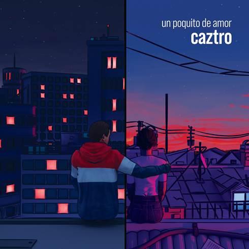 """PARA ACORTAR LAS DISTANCIAS CAZTRO NOS COMPARTE """"UN POQUITO DE AMOR"""" CON SU NUEVO SENCILLO + VIDEO"""