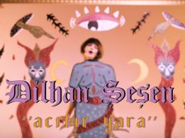 Dilhan Şeşen – Acıtır Yara