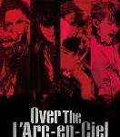 L'Arc-en-Ciel / DOCUMENTARY FILMS ~WORLD TOUR 2012~「Over The L'Arc-en-Ciel」DVD
