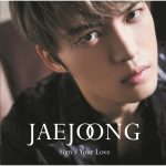 JAEJOONG – Sign/Your Love (初回限定盤A)