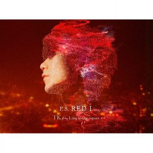 TK from 凜冽時雨 / P.S. RED I (CD+DVD初回盤)