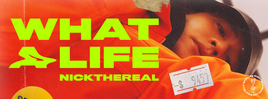 0725_NICKTHEREAL_WHAT A LIFE