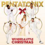 Pentatonix / We Need a Little Christmas