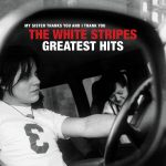 The White Stripes / The White Stripes Greatest Hits