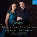 Nuria Rial & Juan Sancho & Capella Cracoviensis/Handel – Human Love, Love Divine