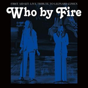 First Aid Kit / Who by Fire – Live Tribute to Leonard Cohen (Vinyl)