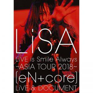 LiSA / LiVE is Smile Always~ASiA TOUR 2018~[eN + core]LiVE & DOCUMENT (BD)