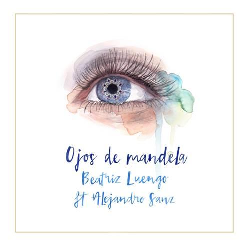 """Beatriz Luengo estrena hoy """"Ojos de Mandela"""" feat. Alejandro Sanz"""