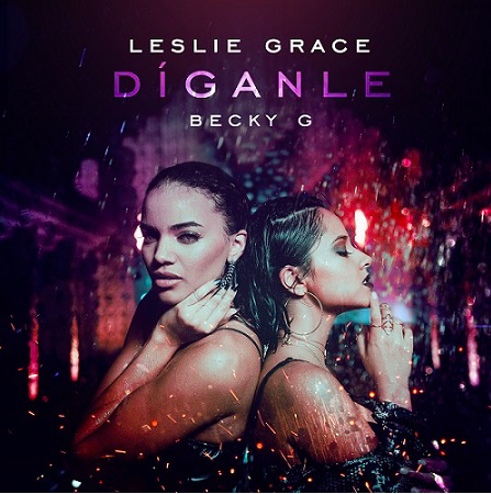 """Leslie Grace y Becky G sorprenden a sus fans con su dúo """"Díganle"""""""