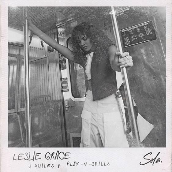 """LESLIE GRACE desvela su nuevo single """"Sola"""" junto a J QUILES y PLAY-N-SKILLZ"""