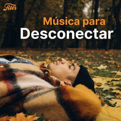 Música para Desconectar: Canciones Bonitas y Tranquilas