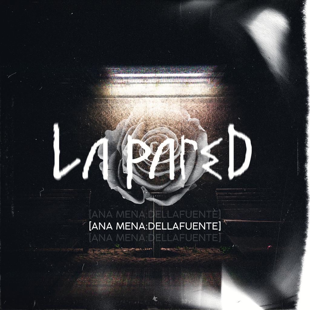 """ANA MENA y DELLAFUENTE lanzan """"La Pared"""" este viernes 8 de Mayo"""
