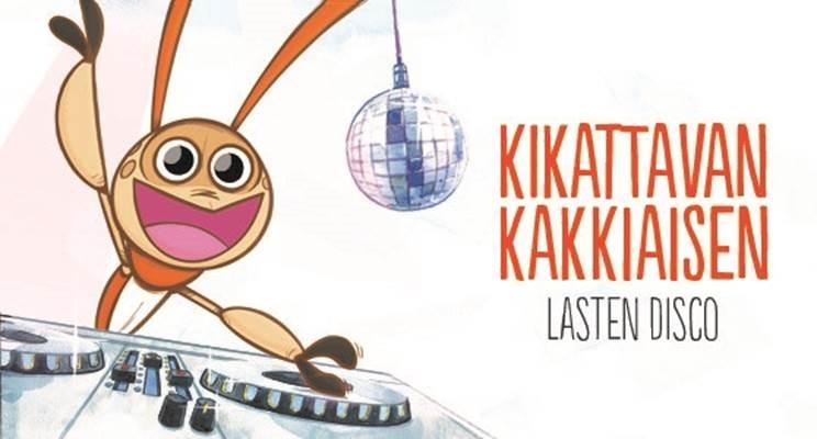 Kikattavan Kakkiaisen Lasten Disco tulee Helsinkiin!