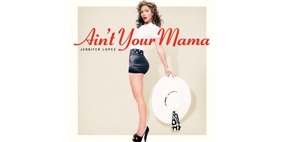 Jennifer_Lopez_Aint_Your_Mama
