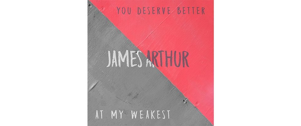 james-arthur-at-my-weakest-you-deserve-better