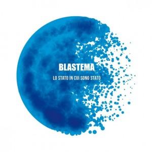 Blastema – LO STATO IN CUI SONO STATO