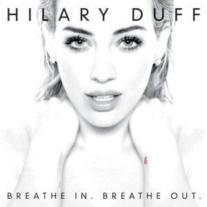 HILARY DUFF – Breathe In. Breathe Out