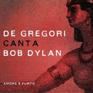 FRANCESCO DE GREGORI  ̶̶  De Gregori Canta Bob Dylan – Amore E Furto