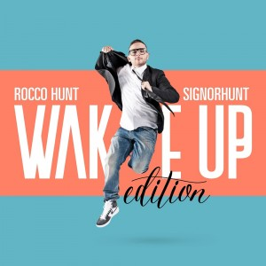 ROCCO HUNT – SignorHunt Wake Up Edition